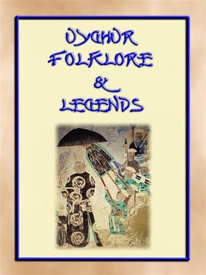 cover image of UIGHUR FOLKLORE and LEGENDS--59 tales and children's stories collected from the expanses of Central Asia
