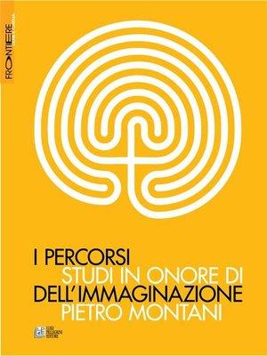 cover image of I percorsi dell'immaginazione. Studi in onore di Pietro Montani
