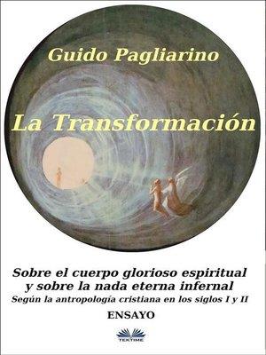 cover image of La Transformación--Sobre el Cuerpo Glorioso Espiritual y Sobre la Nada Eterna Infernal