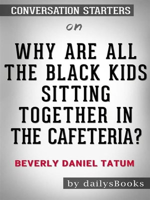 cover image of Why Are All the Black Kids Sitting Together in the Cafeteria?--And Other Conversations About Race by Beverly Daniel Tatum--Conversation Starters