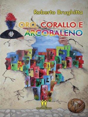 cover image of Oro, corallo e arcobaleno