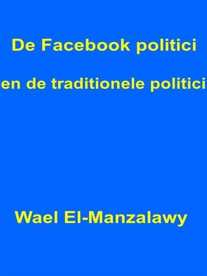 cover image of De Facebook Politici En De Traditionele Politici.