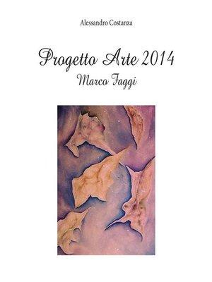 cover image of Progetto Arte 2014- Marco Faggi