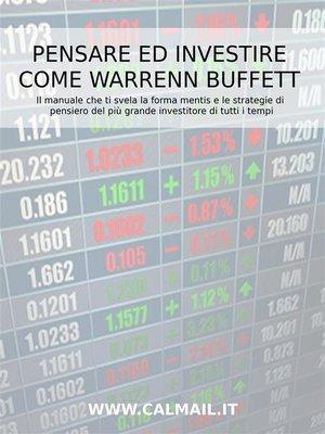 cover image of Pensare ed investire come Warren Buffett. Il manuale che ti svela la forma mentis e le strategie di pensiero del più grande investitore di tutti i tempi.