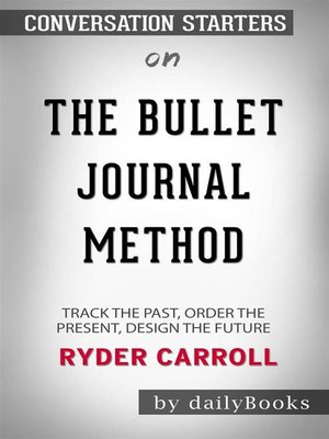 cover image of The Bullet Journal Method--Track the Past, Order the Present, Design the Future byRyder Carroll--Conversation Starters