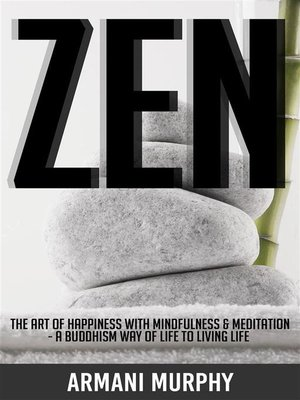 cover image of Zen--The Art of Happiness With Mindfulness & Meditation--A Buddhism Way of Life to Living Life