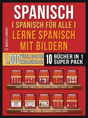 cover image of Spanisch (Spanisch für alle) Lerne Spanisch mit Bildern (Super Pack 10 Bücher in 1)