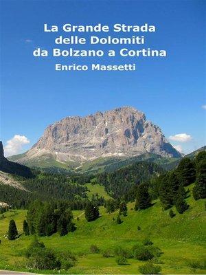 cover image of La Grande Strada delle Dolomiti-- da Bolzano a Cortina