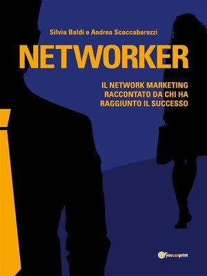 cover image of Networker. Il Network Marketing raccontato da chi ha raggiunto il successo