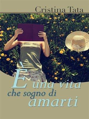 cover image of E' una vita che sogno di amarti