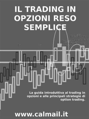 cover image of Il trading in opzioni reso semplice--la guida introduttiva al trading in opzioni e alle principali strategie di option trading.