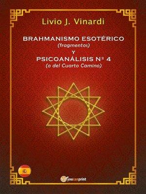 cover image of BRAHMANISMO ESOTÉRICO (fragmentos) y PSICOANÁLISIS Nº 4 (o del Cuarto Camino) (EN ESPAÑOL)