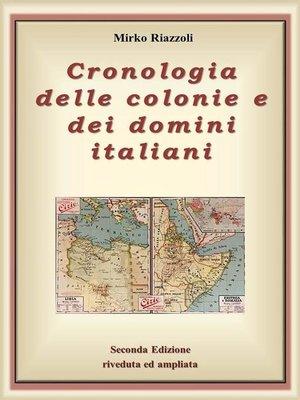 cover image of Cronologia delle colonie e dei domini italiani Dalla nascita alla decolonizzazione