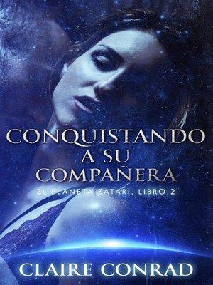 cover image of Conquistando a su compañera--Compañeros de Zatari, Libro 2