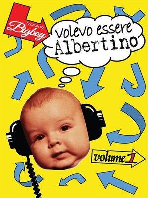 cover image of Volevo Essere Albertino