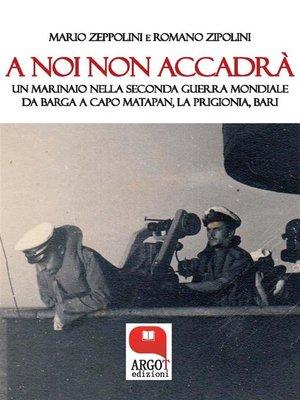 cover image of A noi non accadrà. Un marinaio nella Seconda Guerra Mondiale