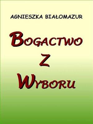 cover image of Bogactwo z wyboru