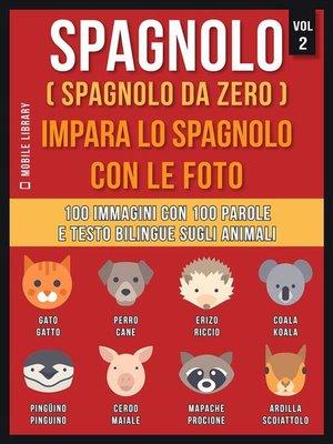 cover image of Spagnolo ( Spagnolo da zero ) Impara lo spagnolo con le foto (Vol 2)