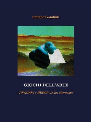 cover image of Giochi dell'Arte--Conedon o Hedon, le due alternative