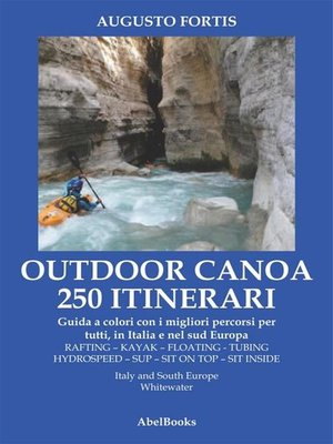 cover image of 250 Itinerari Outdoor, Canoa-Kayak. I migliori percorsi in Italia e in Europa