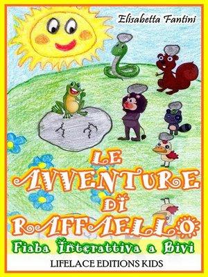 cover image of Le Avventure di Raffaello--Fiaba Interattiva a Bivi (Illustrata)
