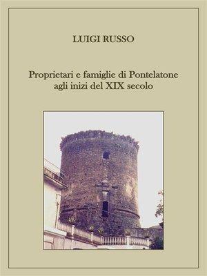 cover image of Proprietari e famiglie di Pontelatone agli inizi del XIX secolo