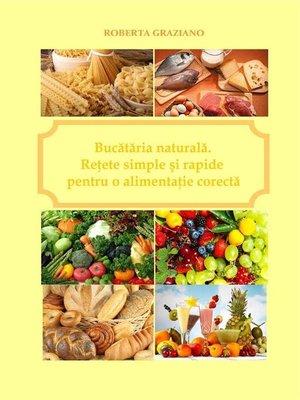 cover image of Bucătăria naturală. Reţete simple şi rapide pentru o alimentaţie corectă