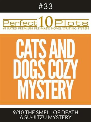 """cover image of Perfect 10 Cats and Dogs Cozy Mystery Plots #33-9 """"THE SMELL OF DEATH – a SU-JITZU MYSTERY"""""""