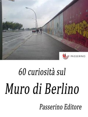 cover image of 60 curiosità sul Muro di Berlino