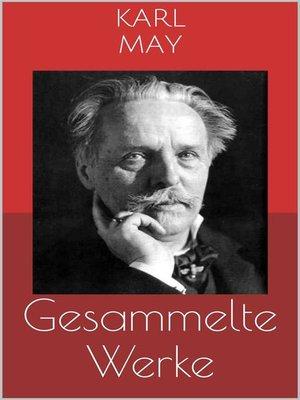 cover image of Gesammelte Werke (Vollständige und illustrierte Ausgaben--Winnetou-Romane, Orientzyklus, Der Schatz im Silbersee u.v.m.)