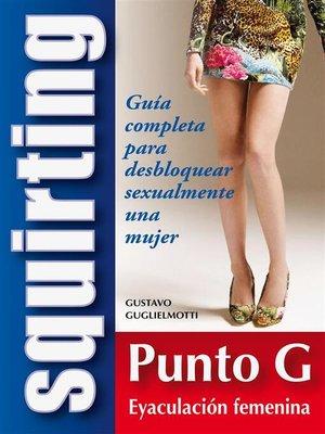 cover image of Squirt – Guía completa para desbloquear sexualmente una mujer