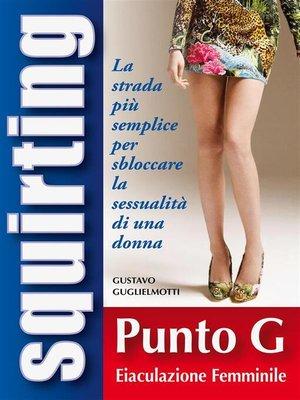 cover image of Squirting – Guida completa per sbloccare sessualmente la tua donna