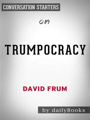 cover image of Trumpocracy--The Corruption of the American Republic​​​​​​​ by David Frum | Conversation Starters