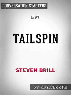 cover image of Tailspin--The People and Forces Behind America's Fifty-Year Fall—and Those Fighting to Reverse It by Steven Brill | Conversation Starters