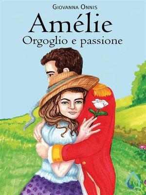 cover image of Amélie. Orgoglio e passione