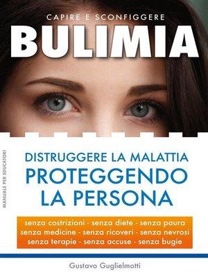cover image of BULIMIA--Distruggere la malattia proteggendo la persona