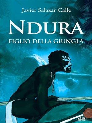 cover image of Ndura. Figlio Della Giungla