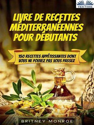 cover image of Livre De Recettes Méditerranéennes Pour Débutants