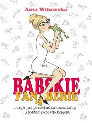 cover image of Babskie Fanaberie, czyli jak przestać całować żaby i spotkać swojego księcia