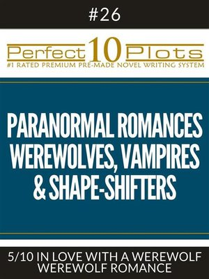 "cover image of Perfect 10 Paranormal Romances--Werewolves, Vampires & Shape-Shifters Plots #26-5 ""IN LOVE WITH a WEREWOLF – WEREWOLF ROMANCE"""