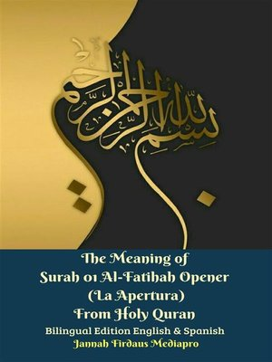 cover image of The Meaning of Surah 01 Al-Fatihah Opener (La Apertura) From Holy Quran Bilingual Edition English & Spanish
