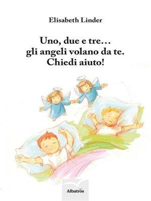cover image of Uno, due e tre ... gli angeli volano da te. Chiedi aiuto!