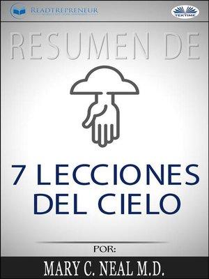cover image of Resumen De 7 Lecciones Del Cielo, Por Mary C. Neal M.D.