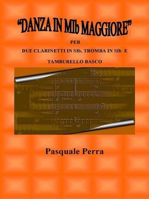 """cover image of """"Danza in MIb maggiore"""". Versione per due clarinetti in SIb, tromba in SIb e tamburello basco (con partitura e parti per i vari strumenti)"""
