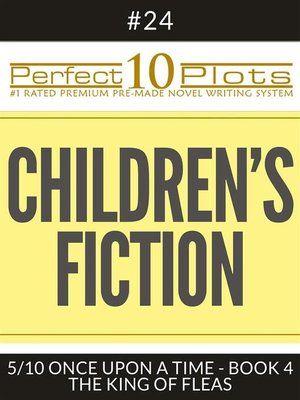 "cover image of Perfect 10 Children's Fiction Plots #24-5 ""ONCE UPON a TIME--BOOK 4 THE KING OF FLEAS"""