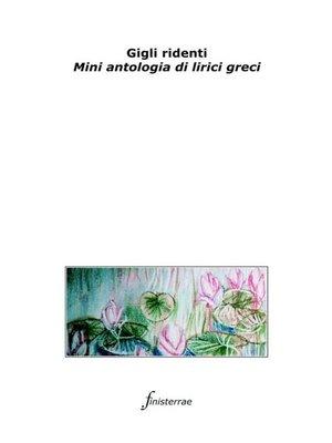 cover image of Gigli ridenti. Mini antologia di lirici greci