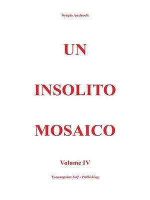 cover image of Un insolito mosaico Volume 4
