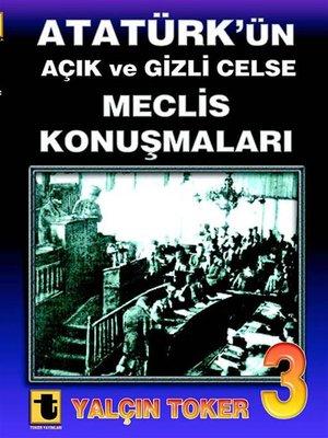 cover image of Atatürk'ün Açık ve Gizli Celse Meclis Konuşmaları 3
