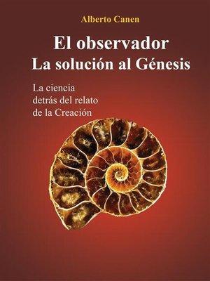 cover image of El observador. La solución al Génesis