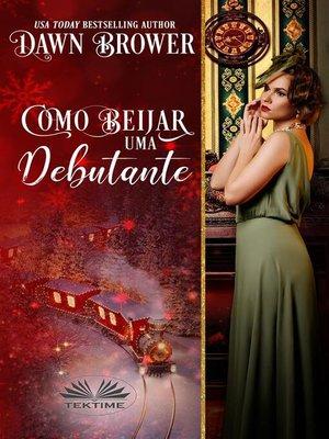 cover image of Como Beijar Uma Debutante